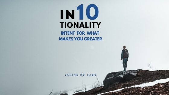 IN10TIONALITY: Intent for what  makes you Greater
