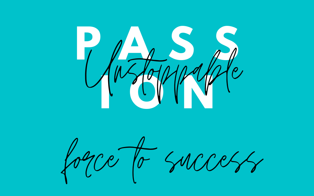 Passion an unstoppable force to success