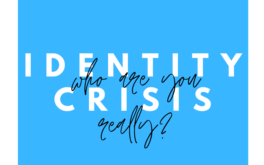 Identity Crisis – Who are you really?