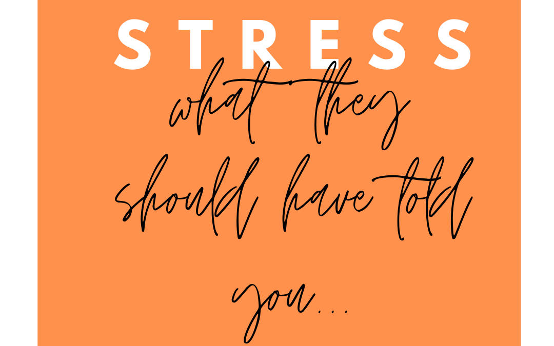 Stress – What they should have told you